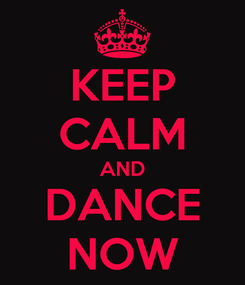 Poster: KEEP CALM AND DANCE NOW