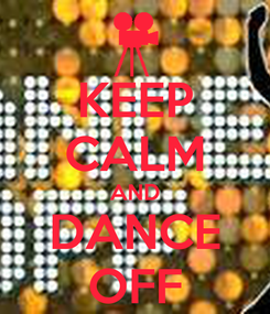 Poster: KEEP CALM AND DANCE OFF