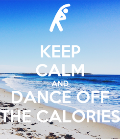 Poster: KEEP CALM AND DANCE OFF THE CALORIES