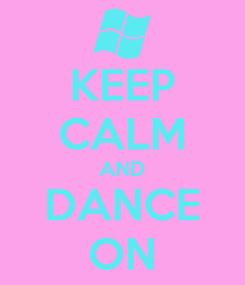 Poster: KEEP CALM AND DANCE ON