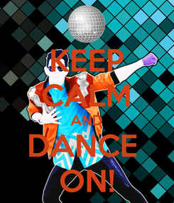 Poster: KEEP CALM AND DANCE  ON!