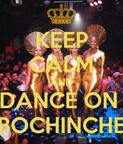Poster: KEEP CALM AND DANCE ON  BOCHINCHE