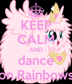 Poster: KEEP CALM AND dance on Rainbows