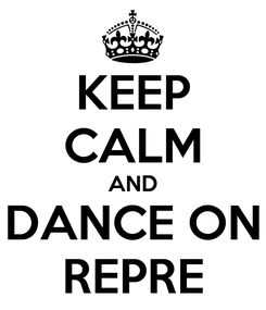 Poster: KEEP CALM AND DANCE ON REPRE