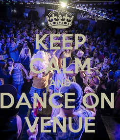 Poster: KEEP CALM AND DANCE ON  VENUE