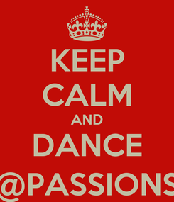 Poster: KEEP CALM AND DANCE @PASSIONS