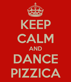 Poster: KEEP CALM AND DANCE PIZZICA