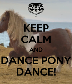 Poster: KEEP CALM AND DANCE PONY DANCE!