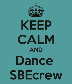 Poster: KEEP CALM AND Dance  SBEcrew