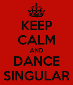 Poster: KEEP CALM AND DANCE SINGULAR