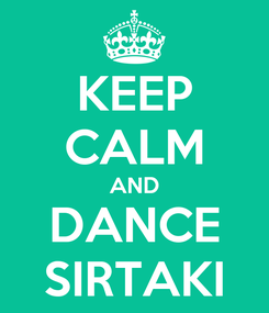 Poster: KEEP CALM AND DANCE SIRTAKI