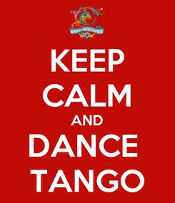 Poster: KEEP CALM AND DANCE  TANGO