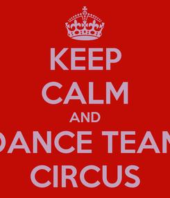 Poster: KEEP CALM AND DANCE TEAM CIRCUS