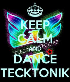 Poster: KEEP CALM AND DANCE TECKTONIK