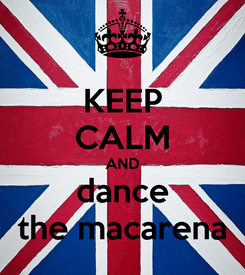 Poster: KEEP CALM AND dance the macarena