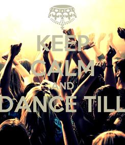 Poster: KEEP CALM AND DANCE TILL