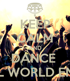 Poster: KEEP CALM AND DANCE  TILL WORLD ENDS