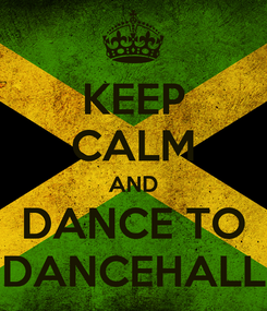 Poster: KEEP CALM AND DANCE TO DANCEHALL