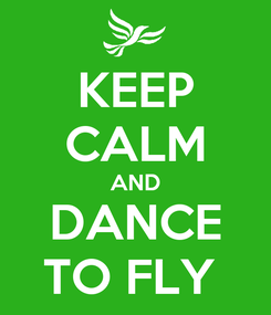 Poster: KEEP CALM AND DANCE TO FLY