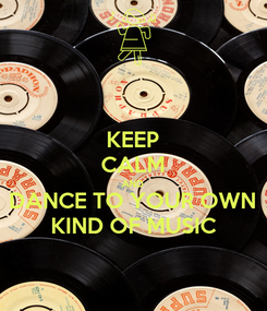 Poster: KEEP CALM AND DANCE TO YOUR OWN KIND OF MUSIC