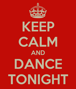 Poster: KEEP CALM AND DANCE TONIGHT