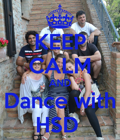 Poster: KEEP CALM AND Dance with HSD