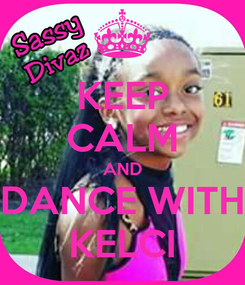 Poster: KEEP CALM AND DANCE WITH KELCI