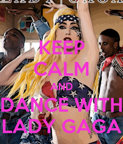 Poster: KEEP CALM AND DANCE WITH LADY GAGA