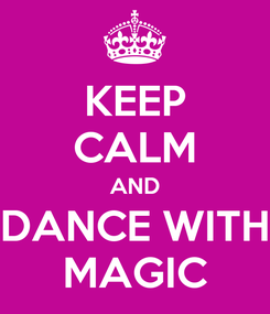 Poster: KEEP CALM AND DANCE WITH MAGIC