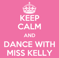 Poster: KEEP CALM AND DANCE WITH MISS KELLY