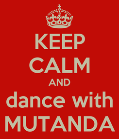 Poster: KEEP CALM AND dance with MUTANDA