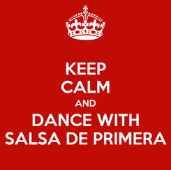 Poster: KEEP CALM AND DANCE WITH SALSA DE PRIMERA