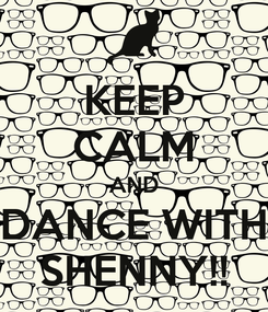 Poster: KEEP CALM AND DANCE WITH SHENNY!!