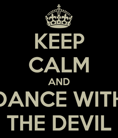 Poster: KEEP CALM AND DANCE WITH THE DEVIL