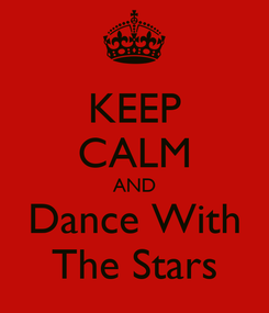 Poster: KEEP CALM AND Dance With The Stars
