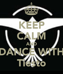 Poster: KEEP CALM AND DANCE WITH Tiesto