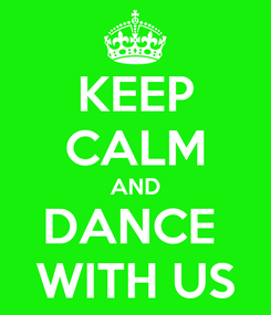 Poster: KEEP CALM AND DANCE  WITH US