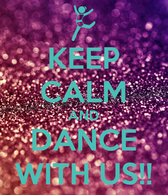 Poster: KEEP CALM AND DANCE WITH US!!