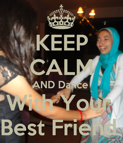 Poster: KEEP CALM AND Dance  With Your  Best Friend