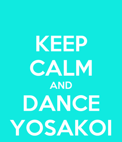 Poster: KEEP CALM AND DANCE YOSAKOI