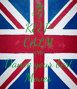 Poster: KEEP CALM AND Dance your best Moves
