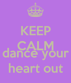 Poster: KEEP CALM AND dance your heart out