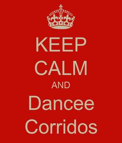 Poster: KEEP CALM AND Dancee Corridos