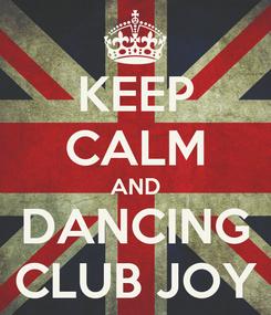 Poster: KEEP CALM AND DANCING CLUB JOY