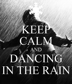 Poster: KEEP CALM AND DANCING IN THE RAIN