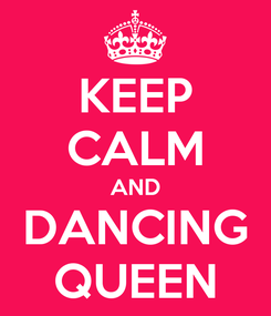 Poster: KEEP CALM AND DANCING QUEEN