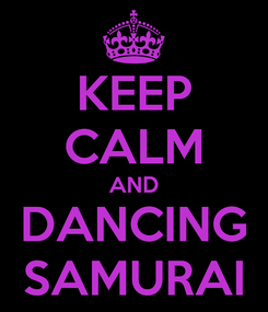 Poster: KEEP CALM AND DANCING SAMURAI