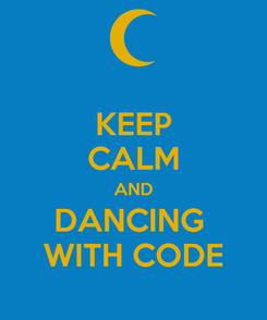 Poster: KEEP CALM AND DANCING  WITH CODE
