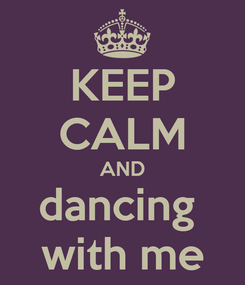 Poster: KEEP CALM AND dancing  with me