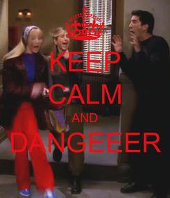 Poster: KEEP CALM AND DANGEEER
